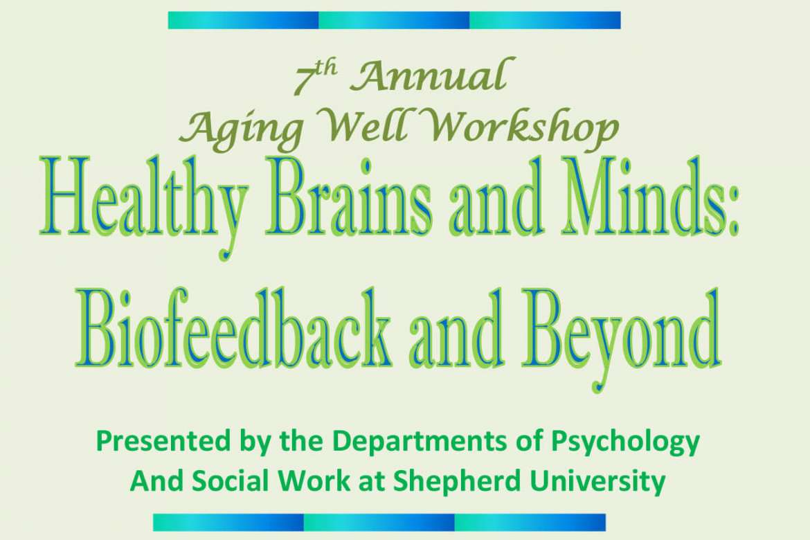 """Shepherd University's Departments of Psychology and Social Work are sponsoring a one-day aging well workshop titled """"Healthy Brains and Minds: Biofeedback and Beyond"""" on Tuesday, May 12, from 9 a.m.-4:15 p.m. in the Robert C. Byrd Center for Legislative Studies. The workshop will address the topics of how the brain changes as we age, alternative therapies, and prescription drug addiction."""