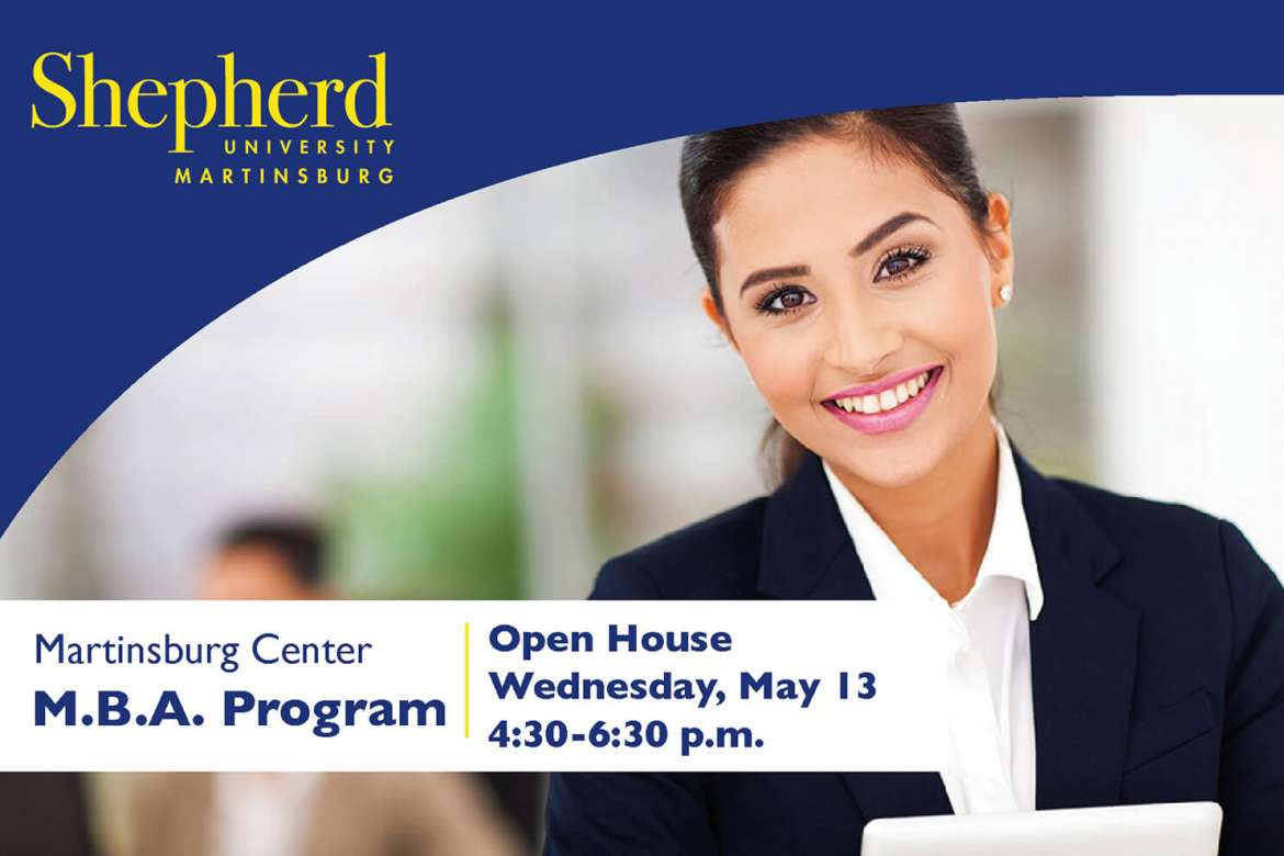 Shepherd University's Martinsburg Center will host an M.B.A. program open house Wednesday, May 13 from 4:30-6:30 p.m. The event is free and open to the public.