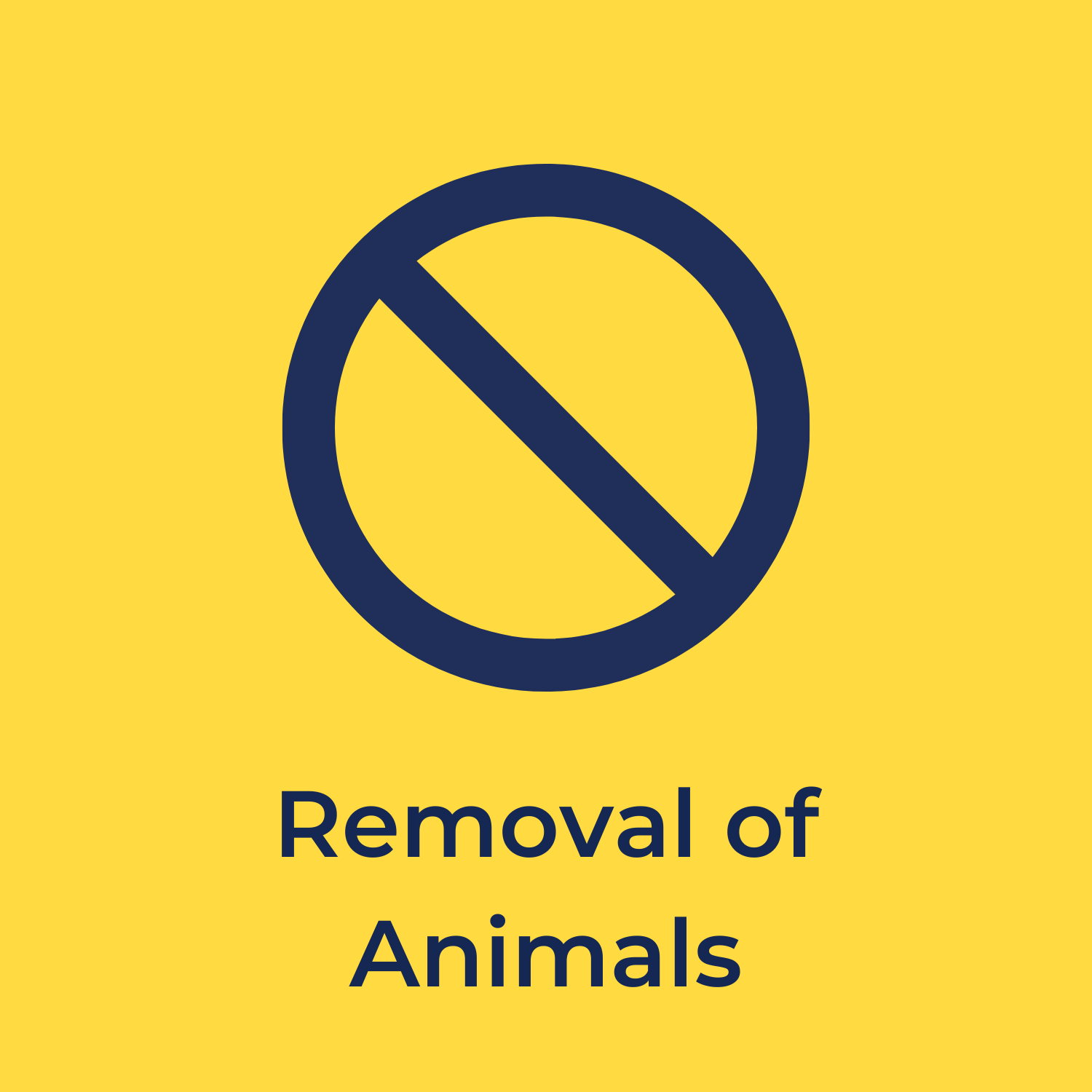 """yellow background, in the center is a blue circle with a diagonal line going across it, and below reads """"removal of animals"""""""