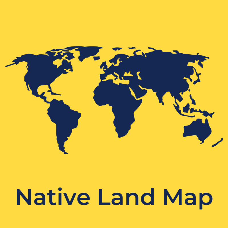 """yellow background, there is a blue world map in the center, and underneath reads """"native land map"""""""