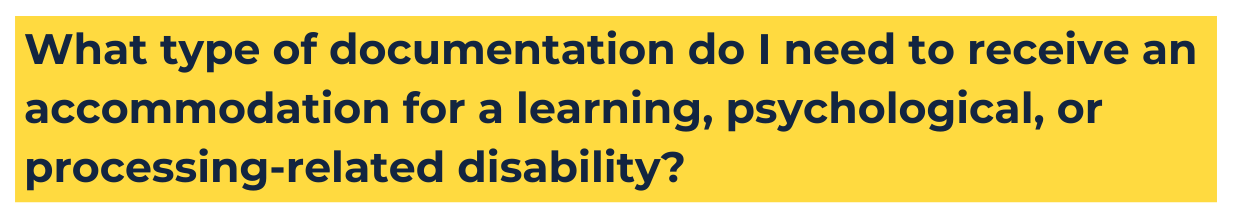 """yellow background with navy text that reads """"What type of documentation do I need to receive an accommodation for a learning, psychological, or processing-related disability?"""""""