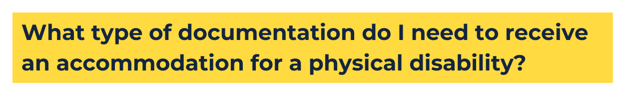 """yellow background, blue text that reads """"What type of documentation do I need to receive an accommodation for a physical disability?"""""""