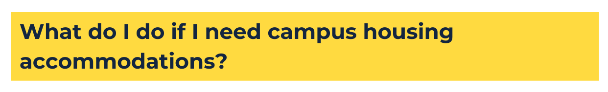 """yellow background with blue text that reads """"what do i do if i need campus housing accommodations?"""""""