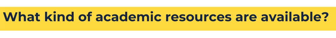 """yellow background with blue text that reads """"What kind of academic resources are available?"""""""
