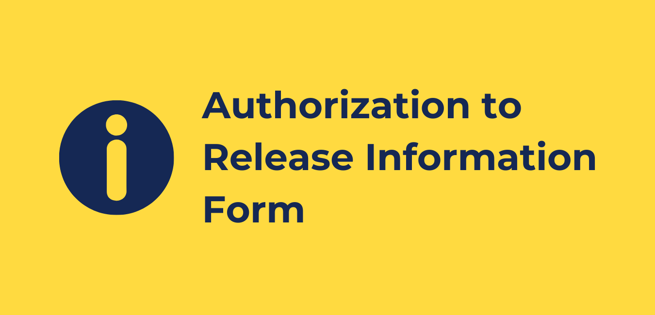 "yellow background, on the left in a navy blue circle with a yellow lowercase letter i, on the right reads in blue ""authorization to release information form"""