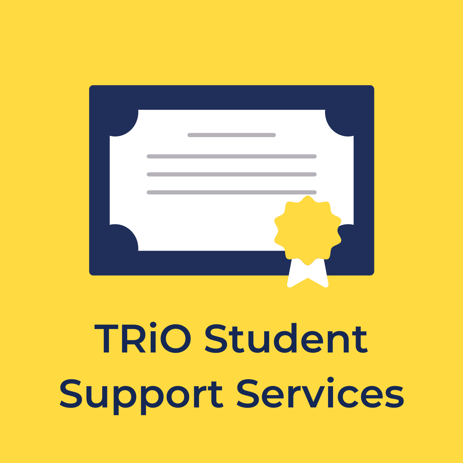 """yellow background with a certificate in the center with blue text underneath that reads """"trio student support services"""""""