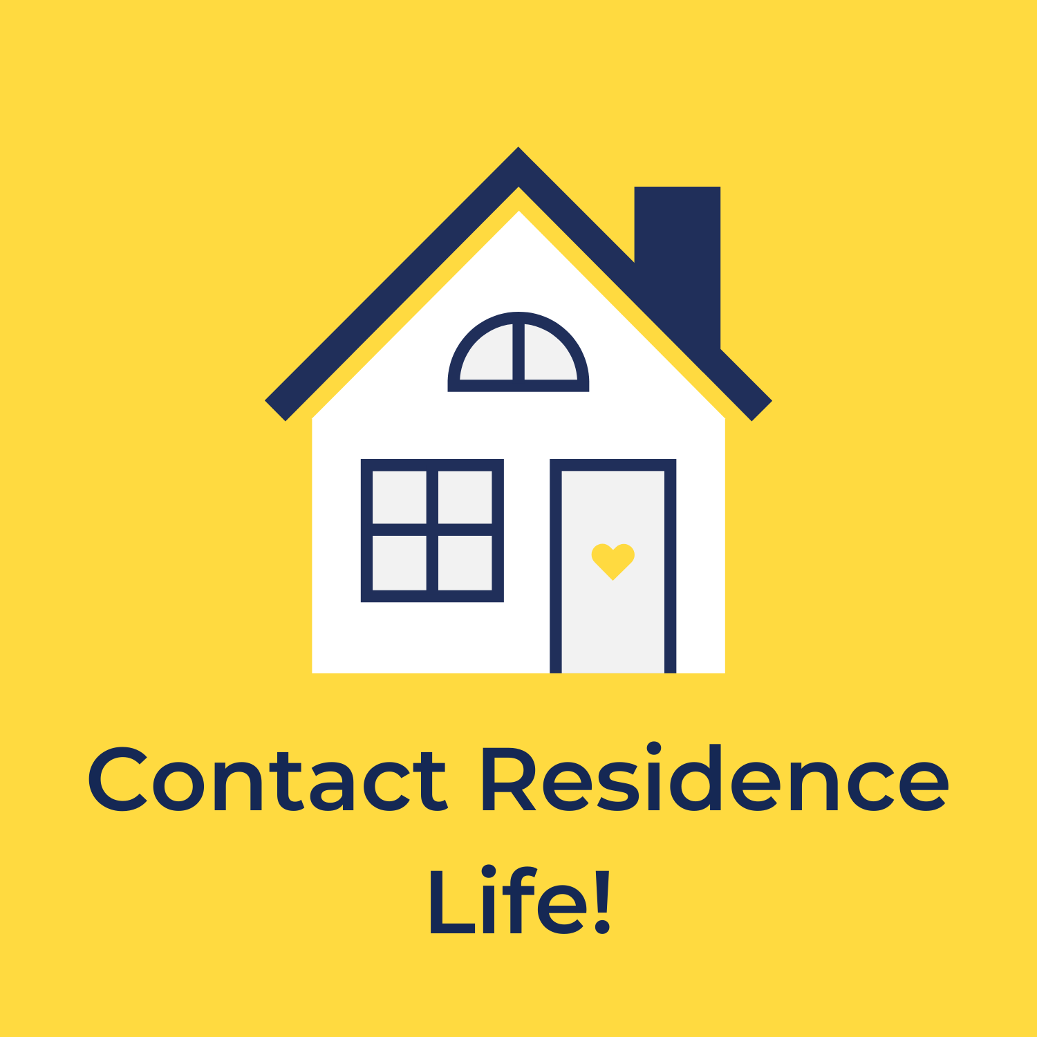"""yellow background with a drawing of a house in the center, and underneath reads """"contact residence life!"""""""