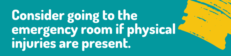 consider going to the emergency room if physical injuries are present