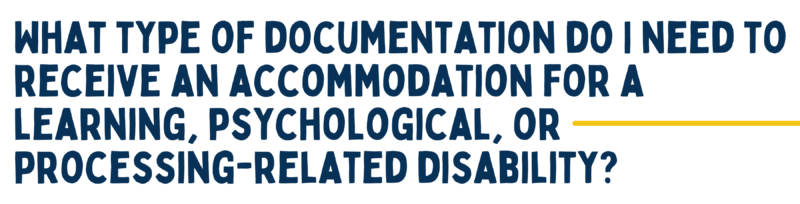 what type of documentation do i need to receive an accommodations for a learning, psychological, or processing-related disability?
