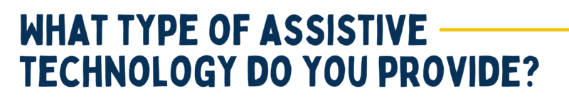what type of assistive technology do you provide?