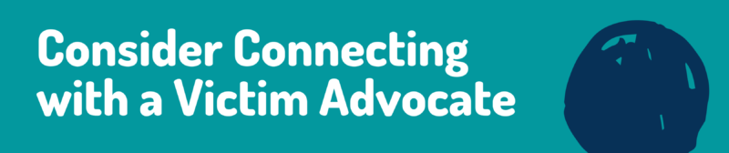 consider connecting with a victim advocate